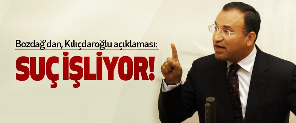 Bozdağ'dan, Kılıçdaroğlu açıklaması: Suç İşliyor!