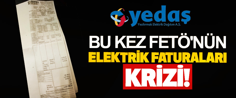 Bu Kez FETÖ'nün Elektrik Faturaları Krizi!