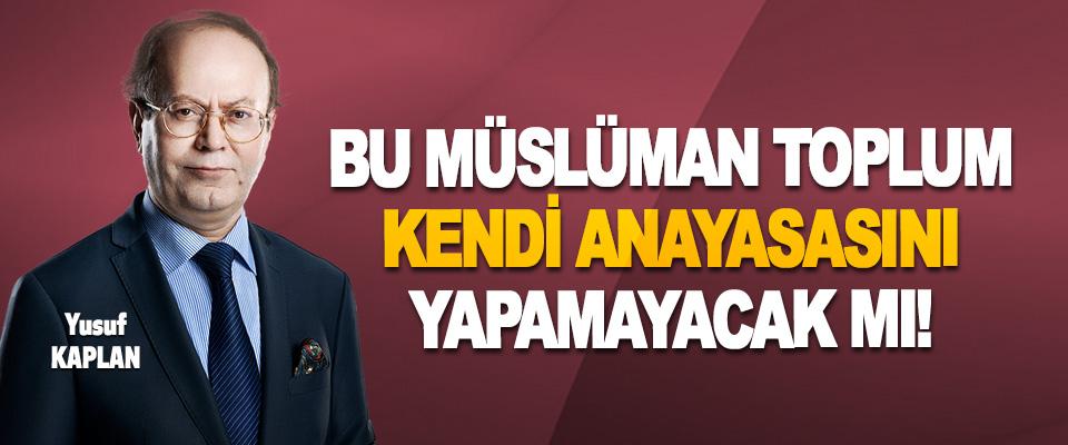 Bu Müslüman Toplum Kendi Anayasasını Yapamayacak mı!