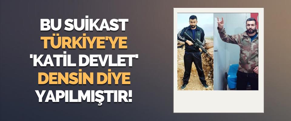 Bu Suikast Türkiye'ye 'Katil Devlet' Densin Diye Yapılmıştır!
