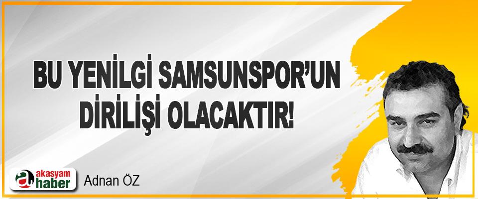 Bu Yenilgi Samsunspor'un Dirilişi Olacaktır!