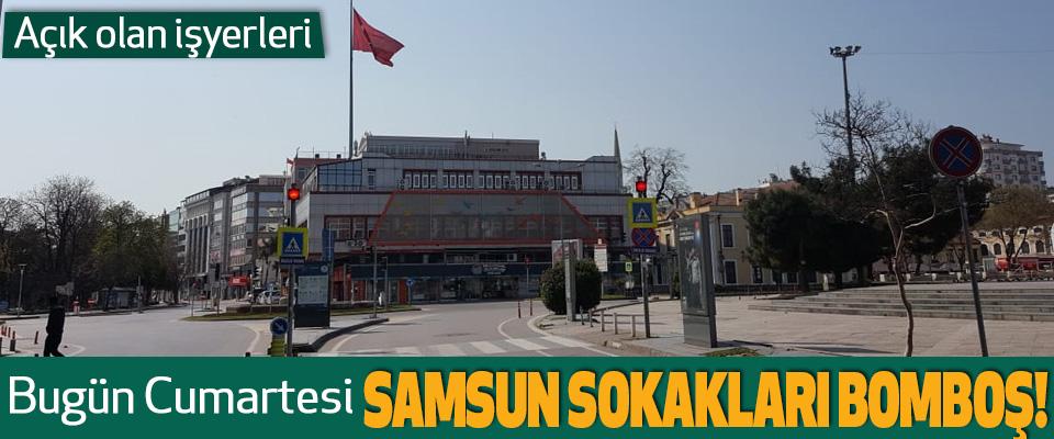 Bugün Cumartesi Samsun sokakları bomboş!