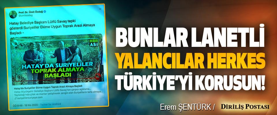 Bunlar Lanetli Yalancılar, Herkes Türkiye'yi Korusun!