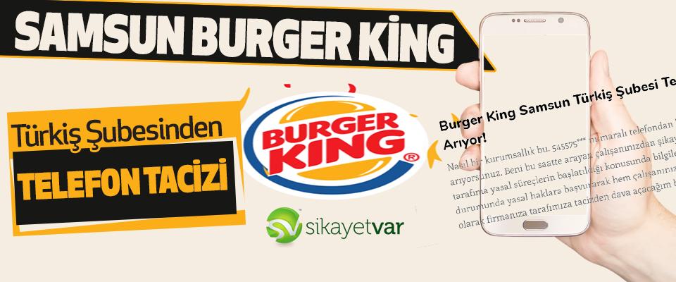 Burger King Samsun Türk İş Şubesinden Telefon Tacizi!