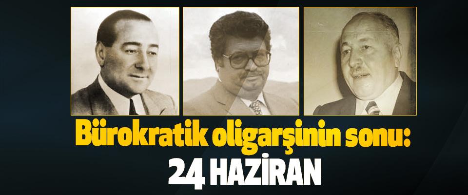 Bürokratik Oligarşinin Sonu: 24 Haziran