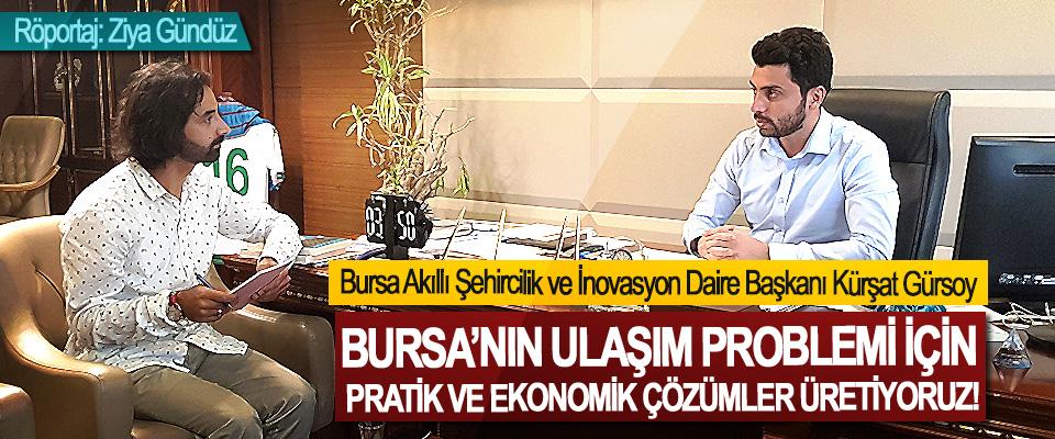 Bursa Akıllı Şehircilik ve İnovasyon Daire Başkanı Kürşat Gürsoy: Bursa'nın ulaşım problemi için pratik ve ekonomik çözümler üretiyoruz!