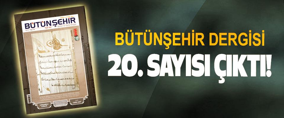 Bütünşehir Dergisi 20. Sayısı çıktı!