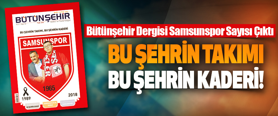 Bütünşehir Dergisi Samsunspor Sayısı Çıktı