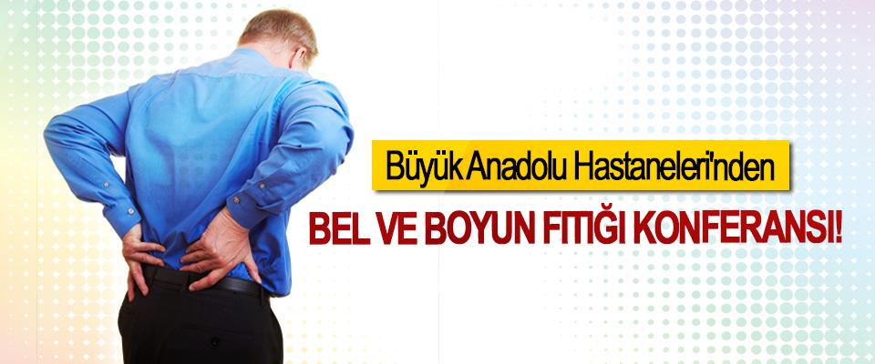 Büyük Anadolu Hastaneleri'nden Bel Ve Boyun Fıtığı Konferansı!
