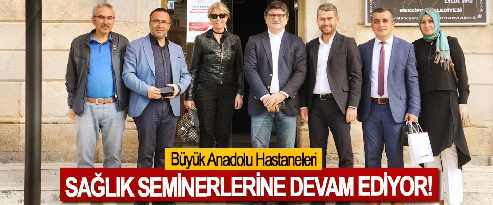 Büyük Anadolu Hastaneleri Sağlık Seminerlerine Devam Ediyor!