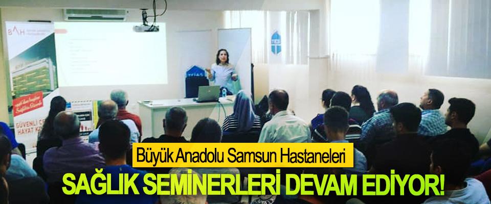 Büyük Anadolu Samsun Hastaneleri Sağlık seminerleri devam ediyor!
