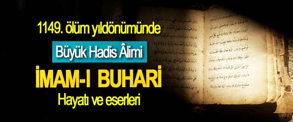 Büyük Hadis Âlimi İmam-I Buhari hayatı ve eserleri