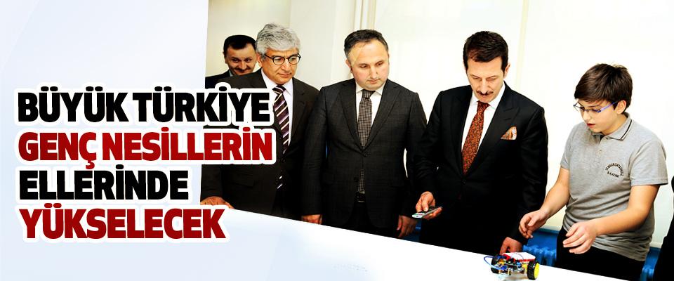 Büyük Türkiye Genç Nesillerin Ellerinde Yükselecek