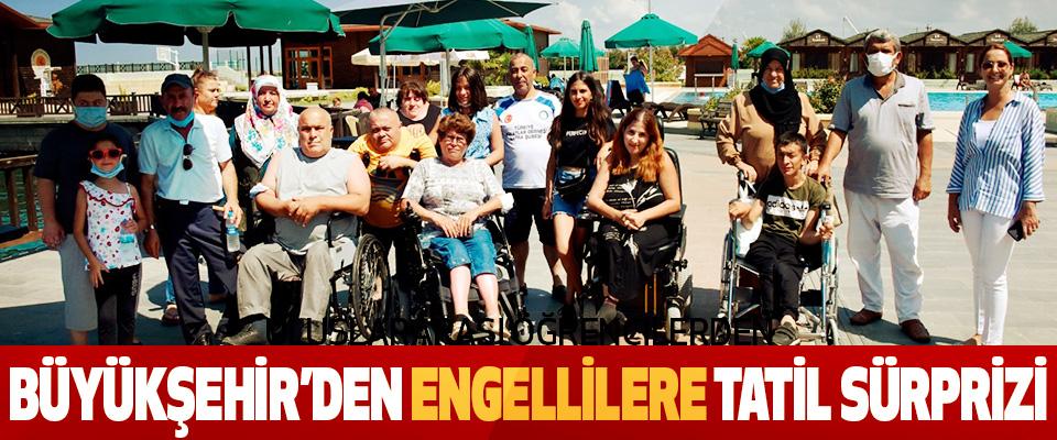 Büyükşehir'den Engellilere Tatil Sürprizi