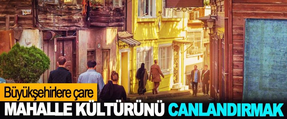 Büyükşehirlere çare Mahalle Kültürünü Canlandırmak