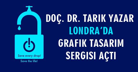 Doç. Dr. Tarık Yazar  Londra'da Grafik Tasarım Sergisi Açtı