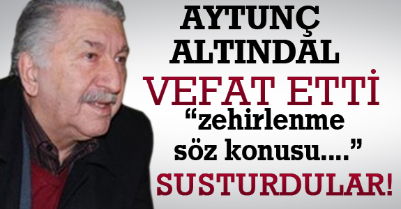 AYTUNÇ ALTINDAL VEFAT ETTİ
