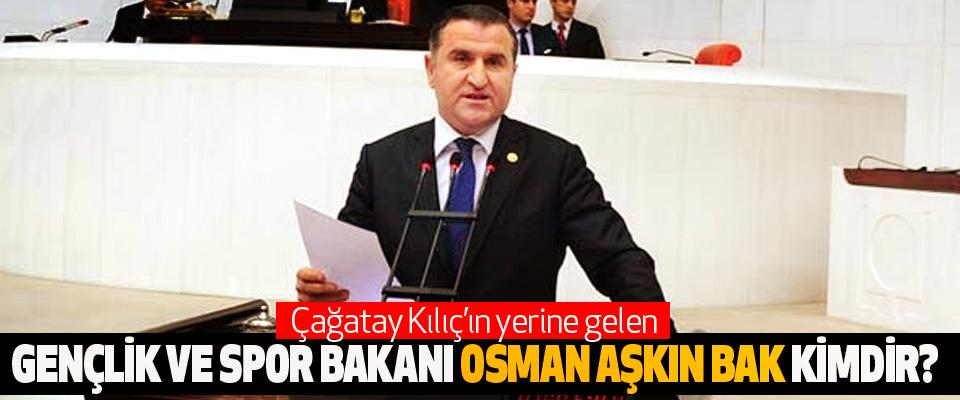 Çağatay Kılıç'ın Yerine gelen Gençlik ve spor bakanı osman aşkın bak kimdir?