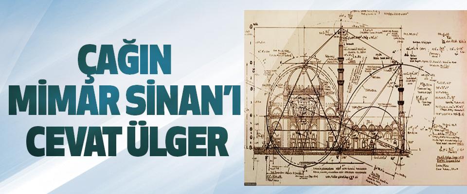 Çağın Mimar Sinan'ı Cevat Ülger