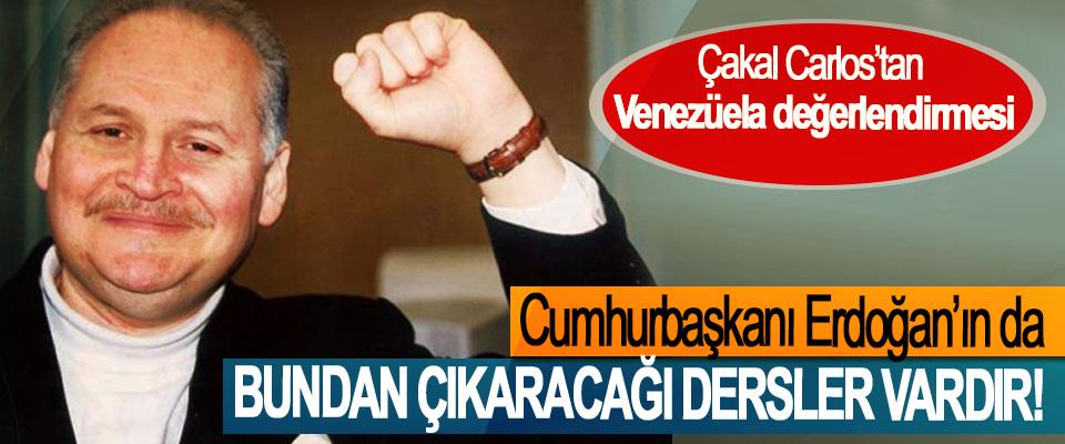 Çakal Carlos'tan Venezüela değerlendirmesi; Cumhurbaşkanı Erdoğan'ın da bundan çıkaracağı dersler vardır!