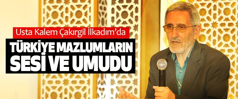 Çakırgil; Türkiye Mazlumların Sesi Ve Umudu
