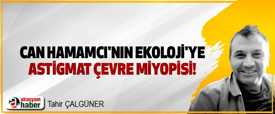 Can Hamamcı'nın ekoloji'ye astigmat çevre miyopisi!