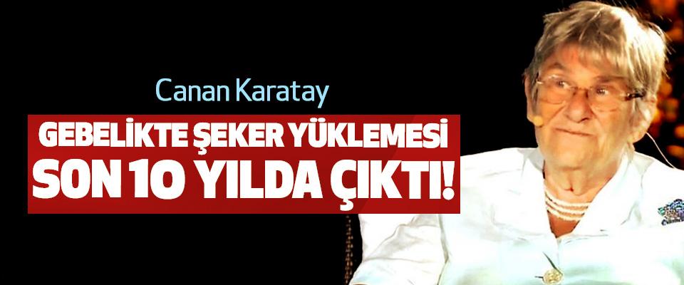 Canan Karatay: Gebelikte şeker yüklemesi son 10 yılda çıktı!