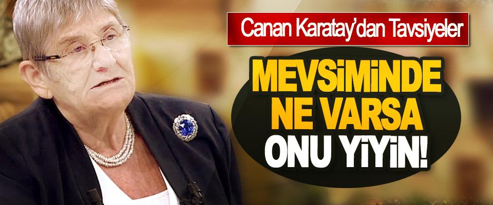 Canan Karatay: Mevsiminde Ne Varsa Onu Yiyin!