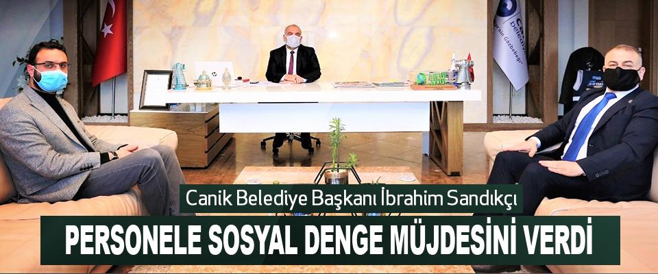 Canik Belediye Başkanı İbrahim Sandıkçı Personele Sosyal Denge Müjdesini Verdi