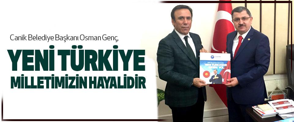 Canik Belediye Başkanı Osman Genç, Yeni Türkiye Milletimizin Hayalidir