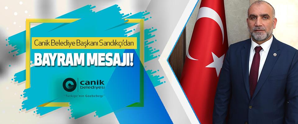 Canik Belediye Başkanı İbrahim Sandıkçı'dan Bayram Mesajı!