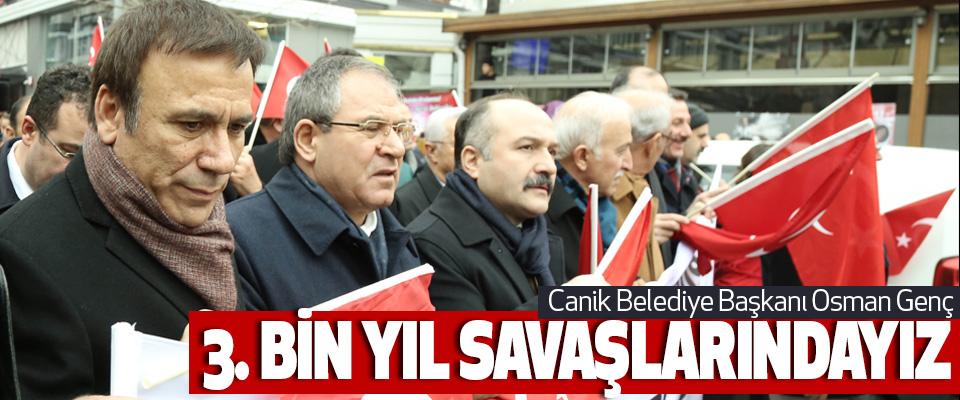 Canik Belediye Başkanı Osman Genç, 3. Bin yıl savaşlarındayız