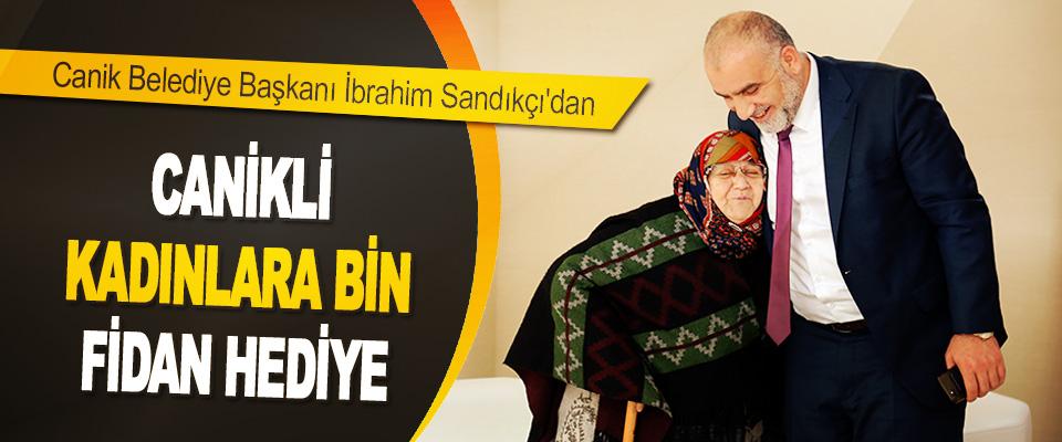 Canik Belediye Başkanı Sandıkçı'dan Canikli Kadınlara Bin Fidan Hediye