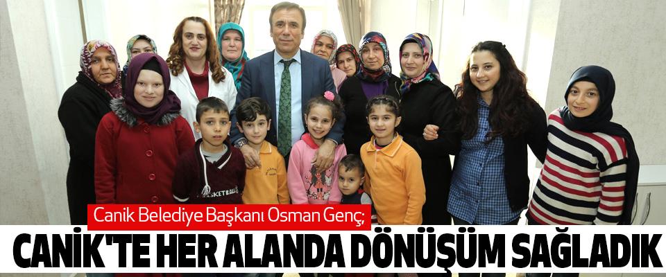 Canik Belediye Başkanı Osman Genç; Canik'te Her Alanda Dönüşüm Sağladık