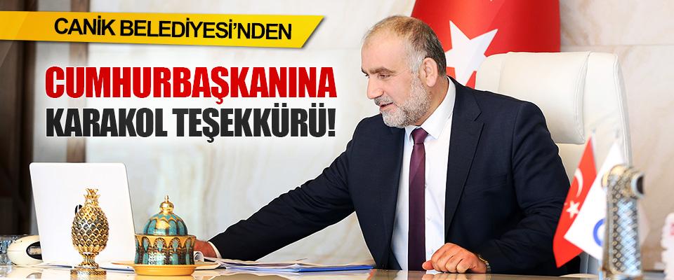 Canik Belediye Başkanı İbrahim Sandıkçı'dan Cumhurbaşkanına Karakol Teşekkürü!