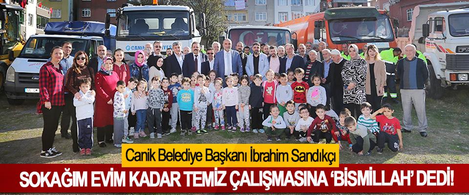 Canik Belediye Başkanı İbrahim Sandıkçı Sokağım evim kadar temiz çalışmasına 'Bismillah' dedi!