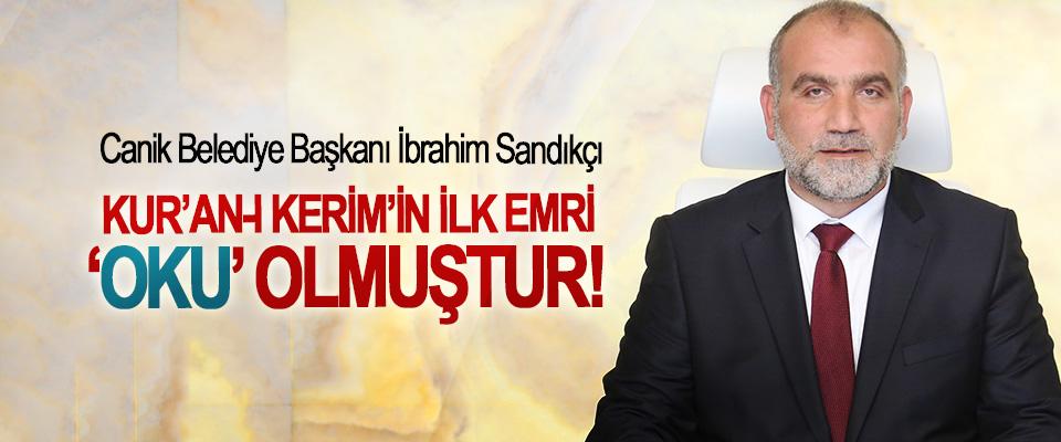 Canik Belediye Başkanı İbrahim Sandıkçı:Kur'an-ı Kerim'in İlk Emri 'Oku' Olmuştur!