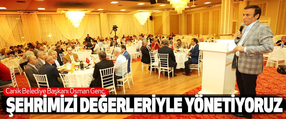 canik belediye başkanı osman genç, şehrimizi değerleriyle yönetiyoruz