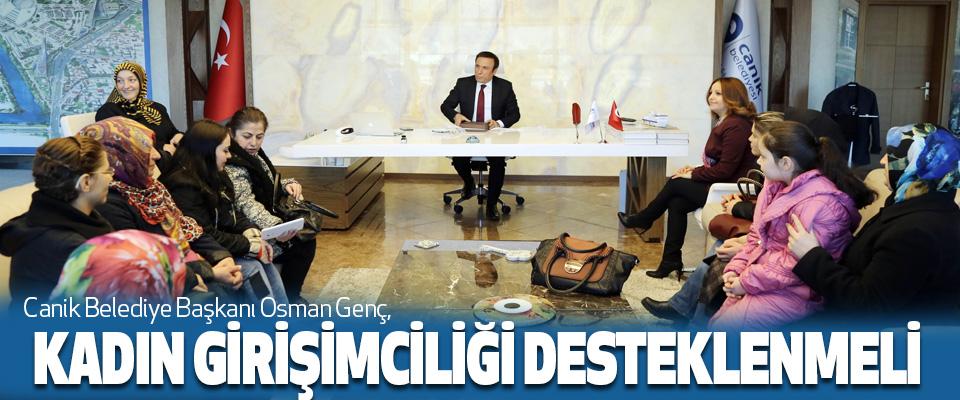 Canik Belediye Başkanı Osman Genç, Kadın Girişimciliği Desteklenmeli