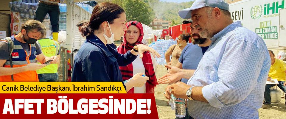 Canik Belediye Başkanı İbrahim Sandıkçı  Afet Bölgesinide!