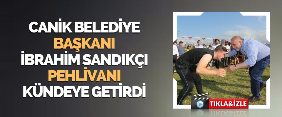 Canik Belediye Başkanı İbrahim Sandıkçı Pehlivanı Kündeye Getirdi
