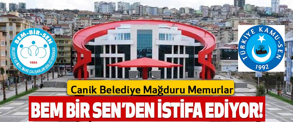 Canik Belediye Mağduru Memurlar BEM BİR SEN'den istifa ediyor!