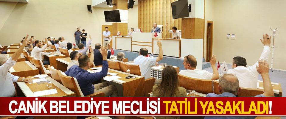 Canik Belediye Meclisi tatili yasakladı!
