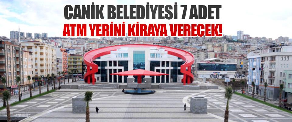 Canik Belediyesi 7 Adet ATM Yerini Kiraya Verecek!