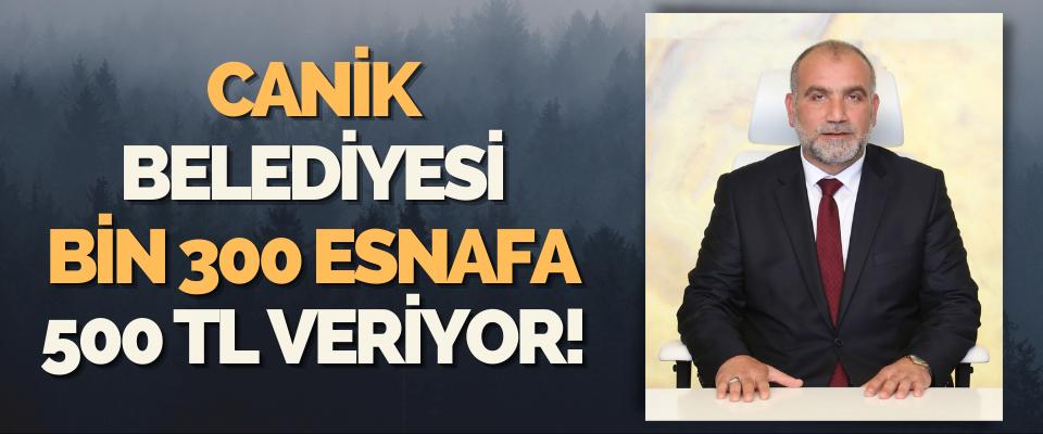 Canik Belediyesi Bin 300 Esnafa 500 TL Veriyor!