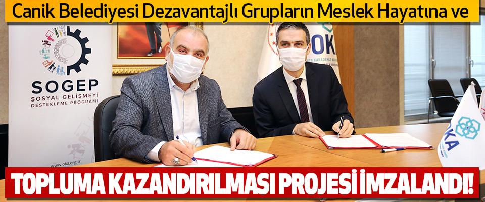 Canik Belediyesi Dezavantajlı Grupların Meslek Hayatına Ve Topluma Kazandırılması Projesi İmzalandı!