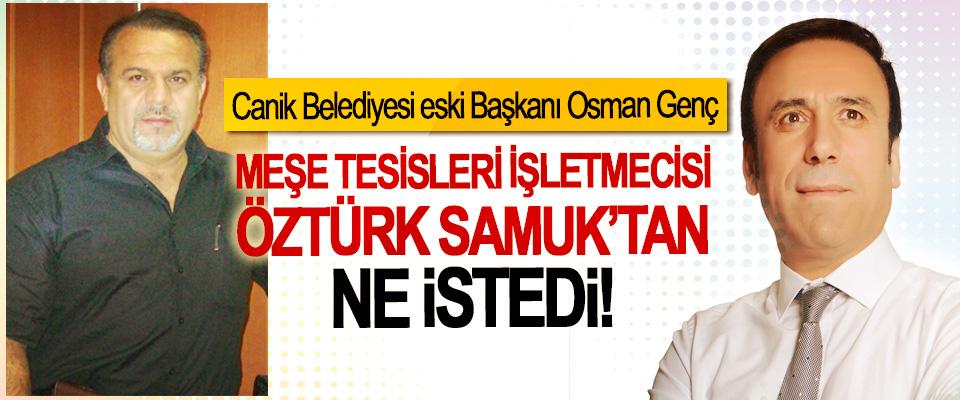 Canik Belediyesi eski Başkanı Osman Genç, Meşe Tesisleri işletmecisi Öztürk Samuk'tan ne istedi!