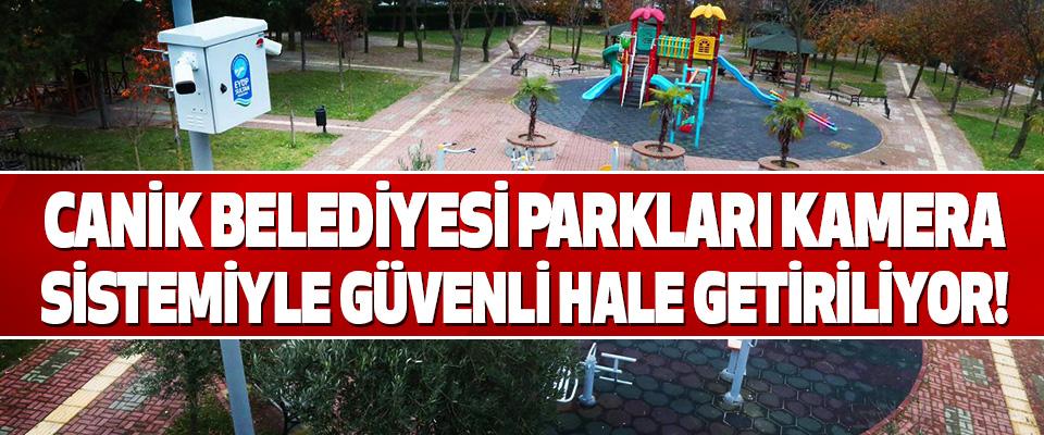 Canik Belediyesi Parkları Kamera Sistemiyle Güvenli Hale Getiriliyor!