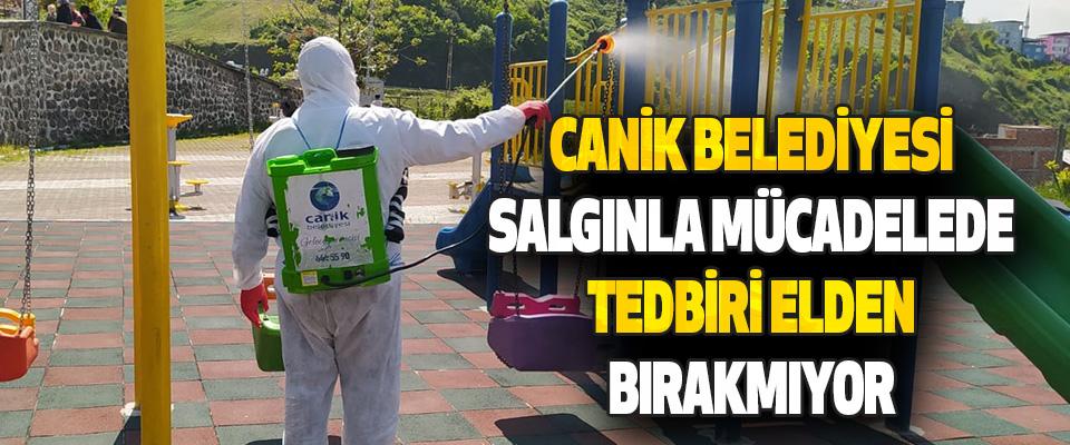 Canik Belediyesi Salgınla Mücadelede Tedbiri Elden Bırakmıyor…