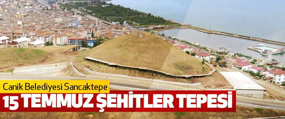 Canik Belediyesi Sancaktepe 15 Temmuz Şehitler Tepesi
